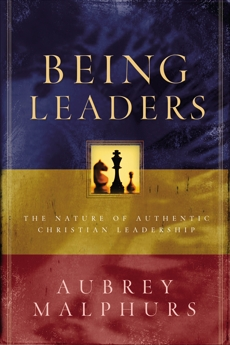 Being Leaders: The Nature of Authentic Christian Leadership, Malphurs, Aubrey