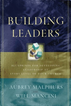 Building Leaders: Blueprints for Developing Leadership at Every Level of Your Church, Mancini, Will & Malphurs, Aubrey