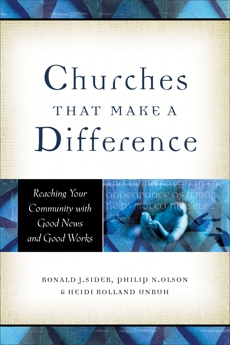 Churches That Make a Difference: Reaching Your Community with Good News and Good Works, Sider, Ronald J. & Olson, Philip N. & Unruh, Heidi Rolland