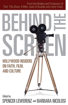 Behind the Screen: Hollywood Insiders on Faith, Film, and Culture,