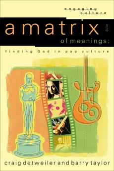 A Matrix of Meanings (Engaging Culture): Finding God in Pop Culture, Taylor, Barry & Detweiler, Craig