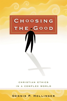 Choosing the Good: Christian Ethics in a Complex World, Hollinger, Dennis P.