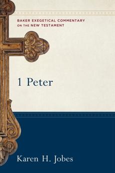 1 Peter (Baker Exegetical Commentary on the New Testament), Jobes, Karen H.