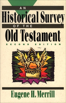 An Historical Survey of the Old Testament, Merrill, Eugene H.