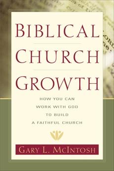 Biblical Church Growth: How You Can Work with God to Build a Faithful Church, McIntosh, Gary L.