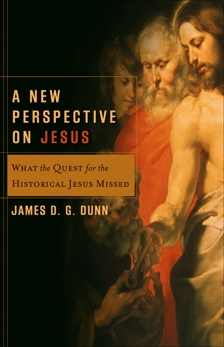 A New Perspective on Jesus (Acadia Studies in Bible and Theology): What the Quest for the Historical Jesus Missed, Dunn, James D. G.