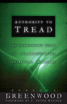 Authority to Tread: A Practical Guide for Strategic-Level Spiritual Warfare, Greenwood, Rebecca