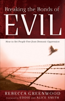 Breaking the Bonds of Evil: How to Set People Free from Demonic Oppression, Greenwood, Rebecca