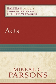 Acts (Paideia: Commentaries on the New Testament), Parsons, Mikeal C.
