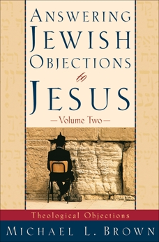 Answering Jewish Objections to Jesus : Volume 2: Theological Objections, Brown, Michael L.
