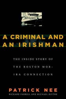 A Criminal and An Irishman: The Inside Story of the Boston Mob-IRA Connection, Nee, Patrick & Farrell, Richard & Blythe, Michael