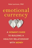 Emotional Currency: A Woman's Guide to Building a Healthy Relationship with Money, Levinson, Kate
