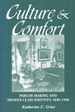 Culture and Comfort: Parlor Making and Middle-Class Identity, 1850-1930, Grier, Katherine
