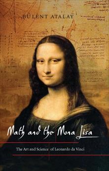 Math and the Mona Lisa: The Art and Science of Leonardo da Vinci, Atalay, Bulent