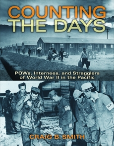 Counting the Days: POWs, Internees, and Stragglers of World War II in the Pacific, Smith, Craig B.