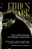 Ethics on the Ark: Zoos, Animal Welfare, and Wildlife Conservation,