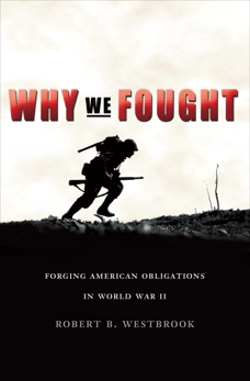 Why We Fought: Forging American Obligations in World War II, Westbrook, Robert B.