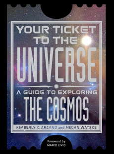 Your Ticket to the Universe: A Guide to Exploring the Cosmos, Arcand, Kimberly K. & Watzke, Megan