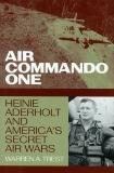 Air Commando One: Heinie Aderholt and America's Secret Air Wars, Trest, Warren A.