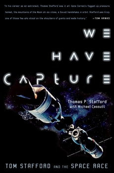 We Have Capture: Tom Stafford and the Space Race, Cassutt, Michael & Stafford, Thomas P.