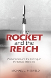 The Rocket and the Reich: Peenemunde and the Coming of the Ballistic Missile Era, Neufeld, Michael J.