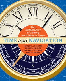 Time and Navigation: The Untold Story of Getting from Here to There, Johnston, Andrew K. & Connor, Roger D. & Stephens, Carlene E. & Ceruzzi, Paul E.
