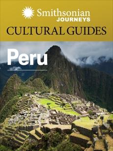 Smithsonian Journeys Cultural Guide: Peru, Smithsonian Journeys