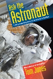 Ask the Astronaut: A Galaxy of Astonishing Answers to Your Questions on Spaceflight, Jones, Tom