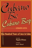 Cubano Be, Cubano Bop: One Hundred Years of Jazz in Cuba, Acosta, Leonardo