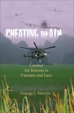 Cheating Death: Combat Air Rescues in Vietnam and Laos, Marrett, George J.