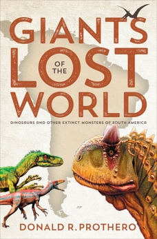 Giants of the Lost World: Dinosaurs and Other Extinct Monsters of South America, Prothero, Donald R.