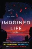 Imagined Life: A Speculative Scientific Journey among the Exoplanets in Search of Intelligent Aliens, Ice Creatures, and Supergravity Animals, Summers, Michael & Trefil, James