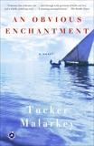 An Obvious Enchantment: A Novel, Malarkey, Tucker