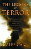 The Lessons of Terror: A History of Warfare Against Civilians: Why It Has Always Failed and Why It Will Fail Again, Carr, Caleb