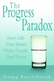 The Progress Paradox: How Life Gets Better While People Feel Worse, Easterbrook, Gregg