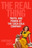 The Real Thing: Truth and Power at the Coca-Cola Company, Hays, Constance L.
