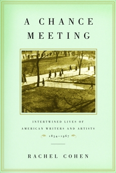 A Chance Meeting: Intertwined Lives of American Writers and Artists, 1854-1967, Cohen, Rachel