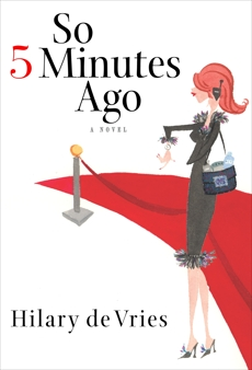 So 5 Minutes Ago: A Novel, De Vries, Hilary