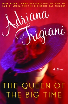 The Queen of the Big Time: A Novel, Trigiani, Adriana