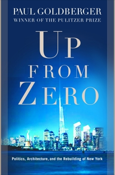 Up from Zero: Politics, Architecture, and the Rebuilding of New York, Goldberger, Paul