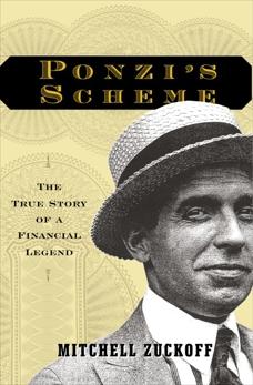 Ponzi's Scheme: The True Story of a Financial Legend, Zuckoff, Mitchell