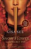 Snow Flower and the Secret Fan: A Novel, See, Lisa