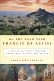 On the Road with Francis of Assisi: A Timeless Journey Through Umbria and Tuscany, and Beyond, Francke, Linda Bird