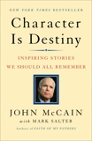 Character Is Destiny: Inspiring Stories Every Young Person Should Know and Every Adult Should Remember, McCain, John & Salter, Mark