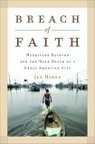Breach of Faith: Hurricane Katrina and the Near Death of a Great American City, Horne, Jed