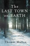The Last Town on Earth: A Novel, Mullen, Thomas