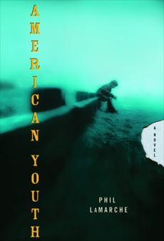 American Youth: A Novel, LaMarche, Phil