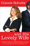 . . . And His Lovely Wife: A Memoir from the Woman Beside the Man, Schultz, Connie
