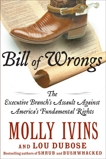 Bill of Wrongs: The Executive Branch's Assault on America's Fundamental Rights, Ivins, Molly & Dubose, Lou