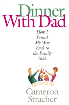 Dinner with Dad: How I Found My Way Back to the Family Table, Stracher, Cameron
